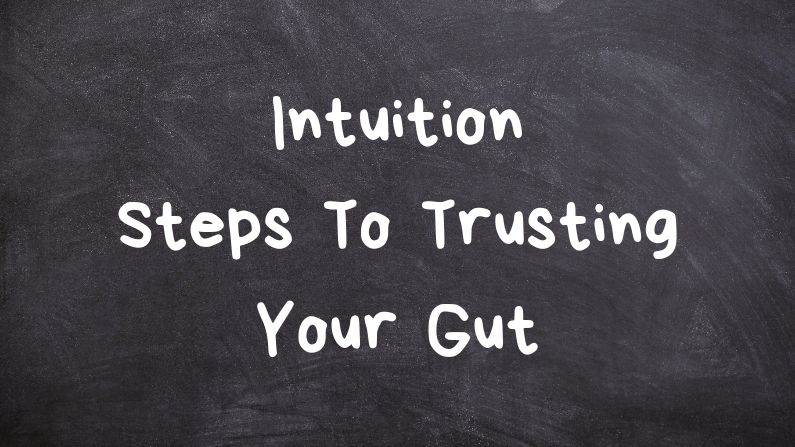 Intuition: Steps to Trusting Your Gut