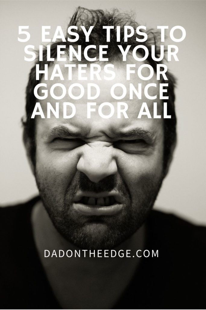 5 Easy Tips to Silence Your Haters For Good Once And For All