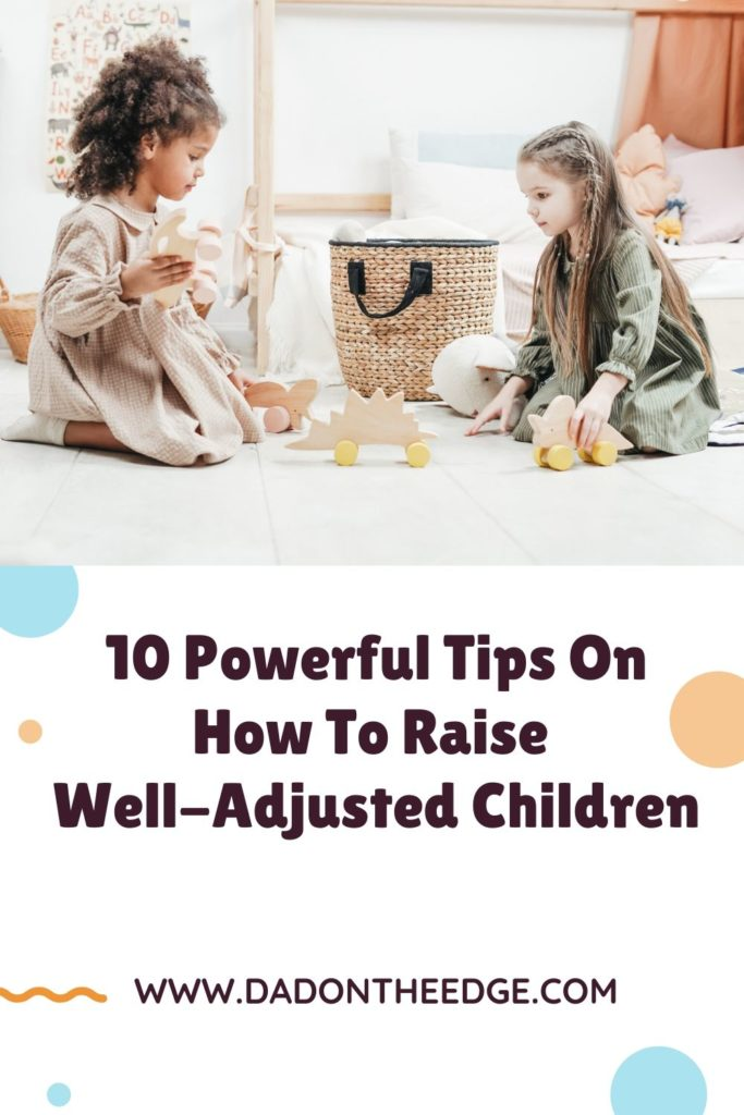 10 Powerful Tips On How To Raise Well-Adjusted Children PIN