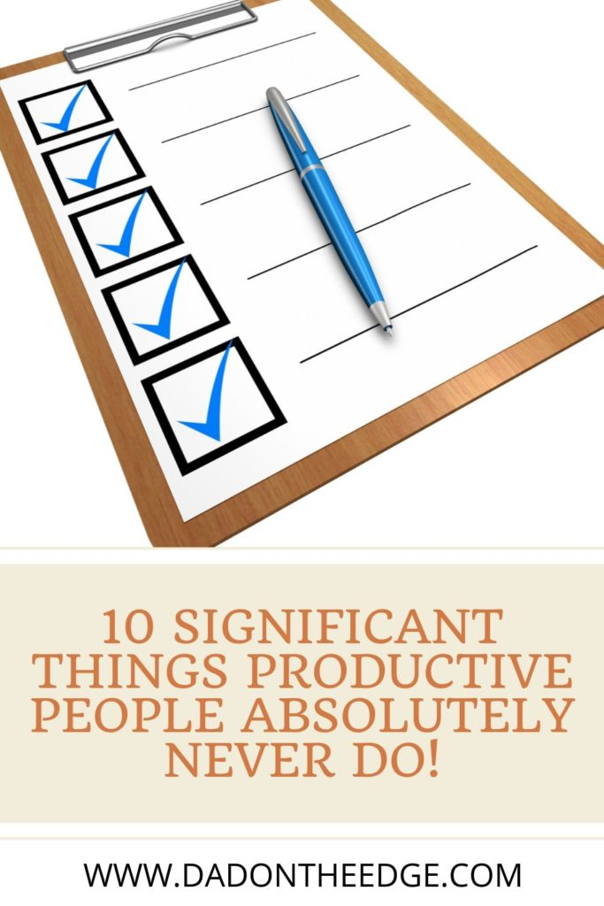 10 Significant Things Productive People Absolutely Never Do