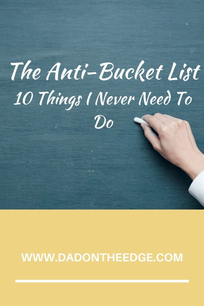 The Anti-Bucket List 10 Things I Never Need To Do