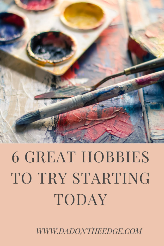 6 Great Hobbies to Try Starting Today